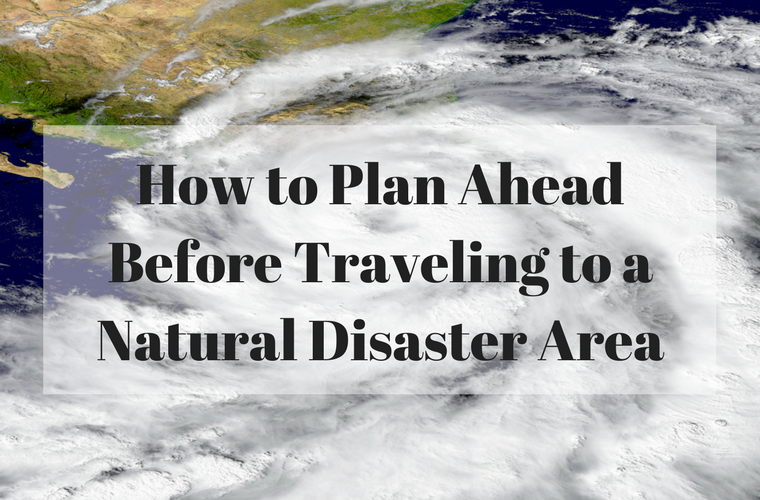 plan before traveling to a natural disaster area